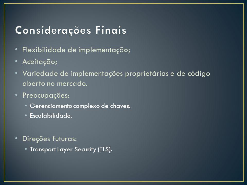 Considerações Finais Flexibilidade de implementação; Aceitação;