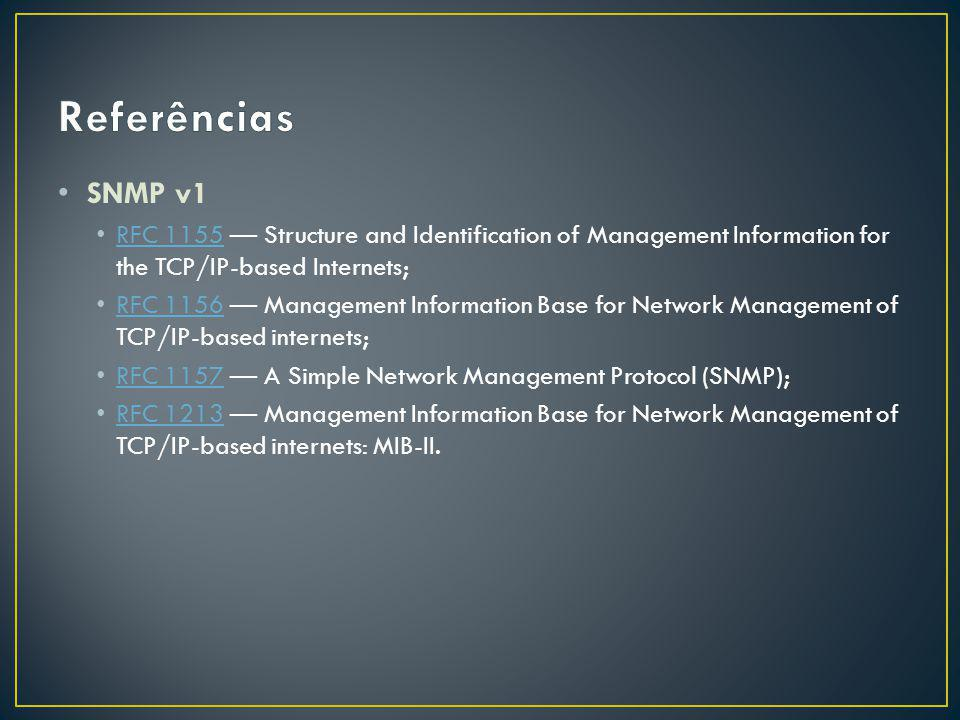 Referências SNMP v1. RFC 1155 — Structure and Identification of Management Information for the TCP/IP-based Internets;