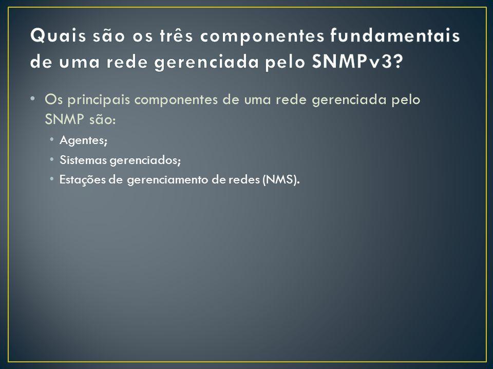 Quais são os três componentes fundamentais de uma rede gerenciada pelo SNMPv3