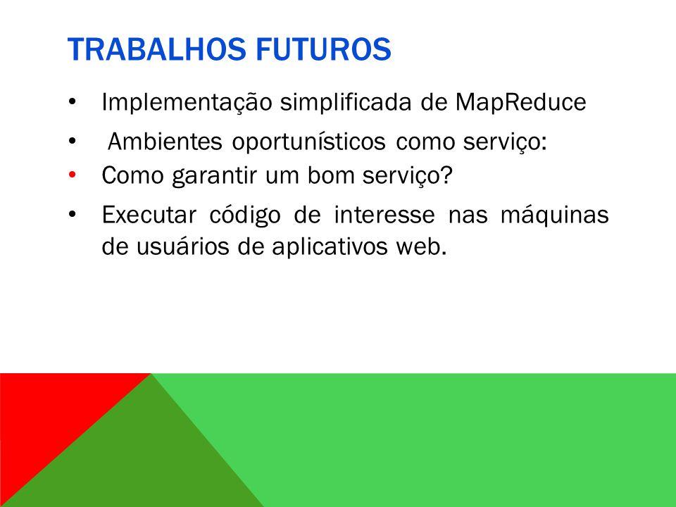 Trabalhos futuros Implementação simplificada de MapReduce