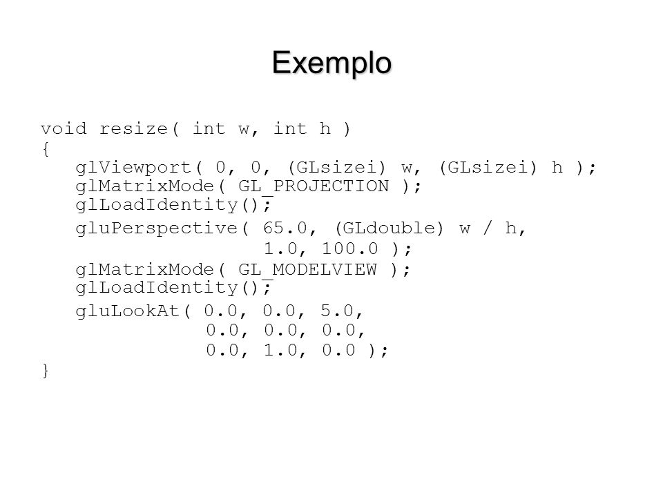 Exemplo void resize( int w, int h ) {