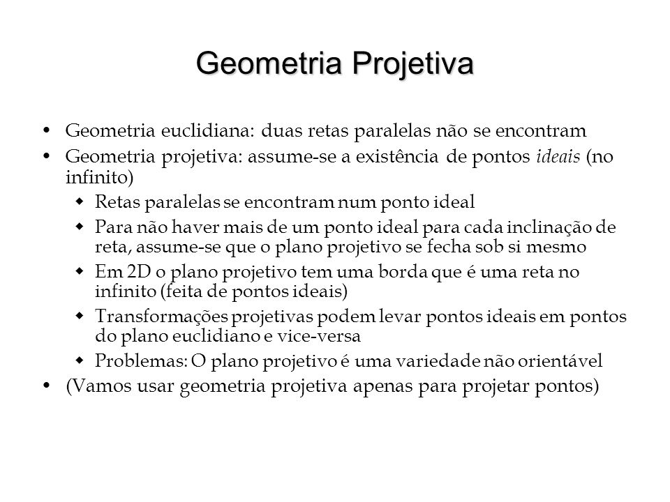 Geometria Projetiva Geometria euclidiana: duas retas paralelas não se encontram.