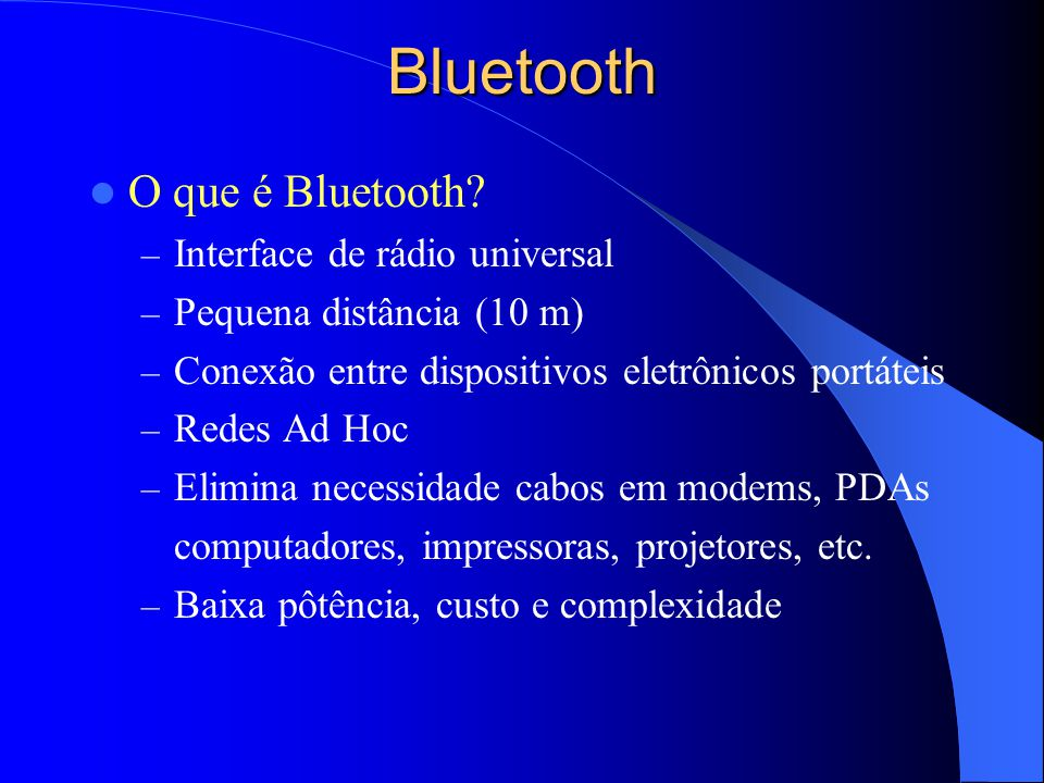 Bluetooth O que é Bluetooth Interface de rádio universal