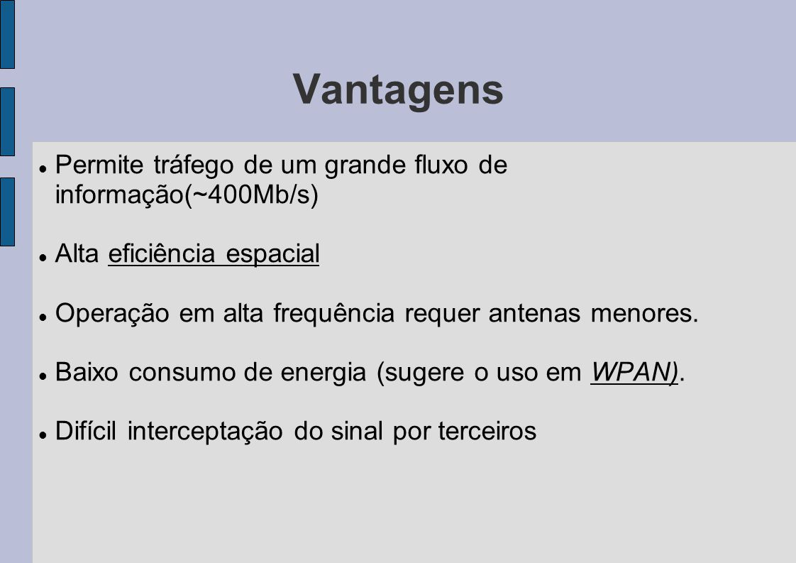 Vantagens Permite tráfego de um grande fluxo de informação(~400Mb/s)