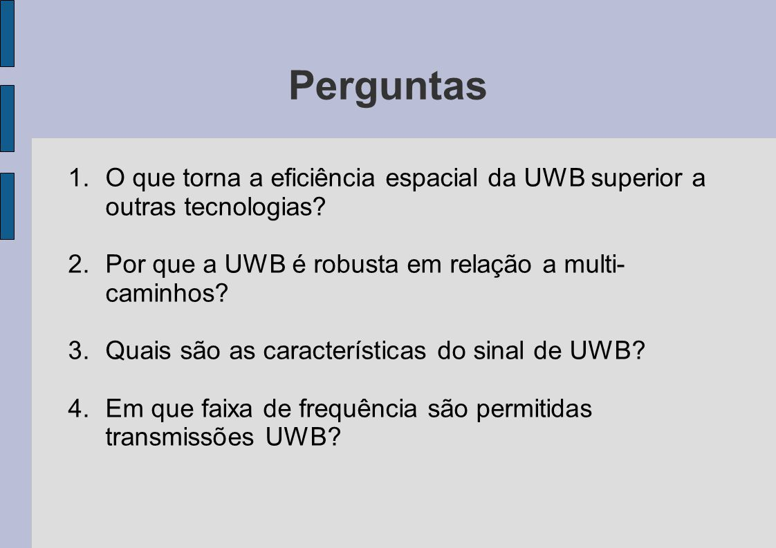 Perguntas O que torna a eficiência espacial da UWB superior a outras tecnologias Por que a UWB é robusta em relação a multi-caminhos