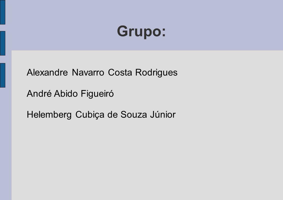 Grupo: Alexandre Navarro Costa Rodrigues André Abido Figueiró