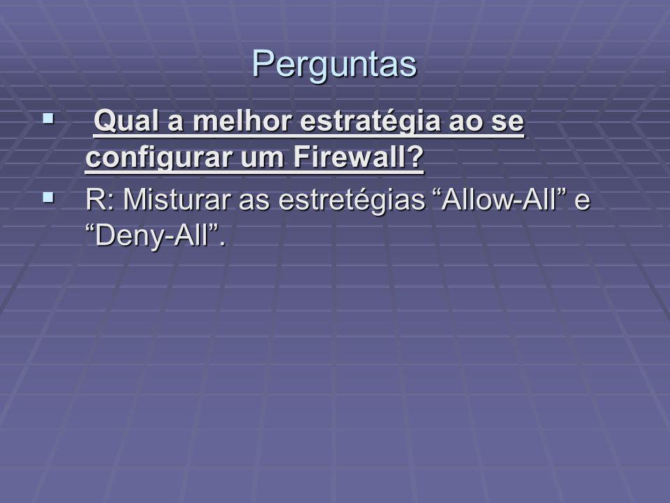 Perguntas Qual a melhor estratégia ao se configurar um Firewall