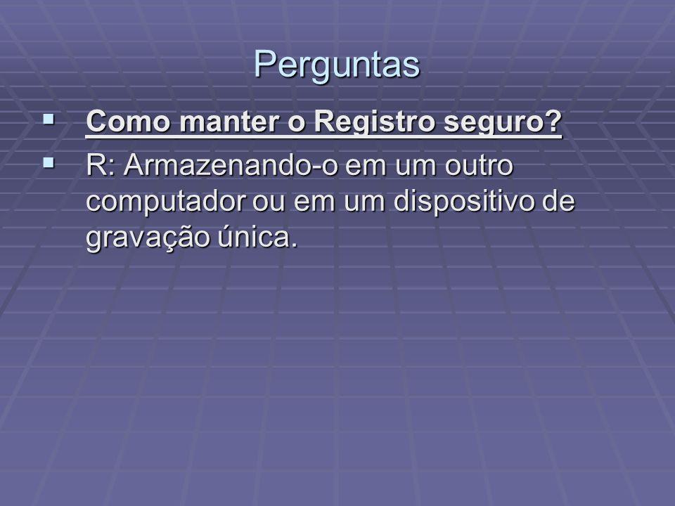 Perguntas Como manter o Registro seguro