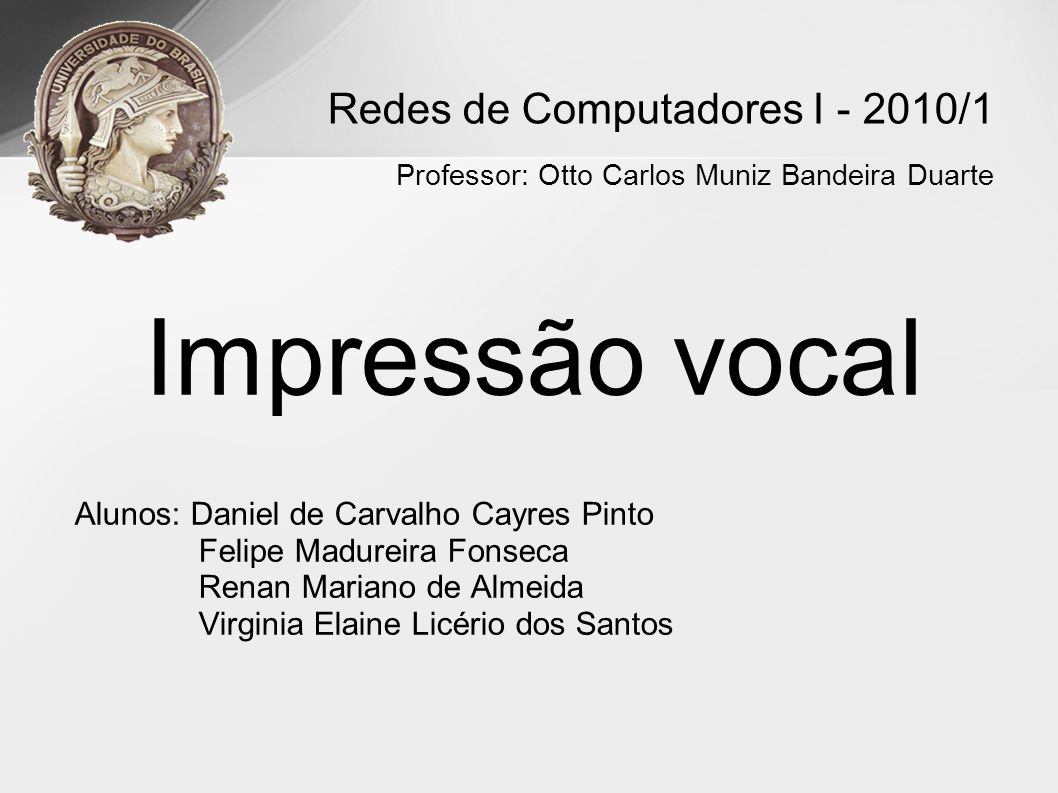 Redes de Computadores I - 2010/1 Professor: Otto Carlos Muniz Bandeira Duarte