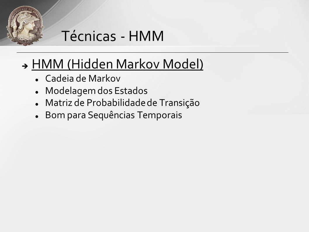 Técnicas - HMM HMM (Hidden Markov Model) Cadeia de Markov