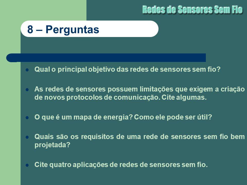 8 – Perguntas Qual o principal objetivo das redes de sensores sem fio