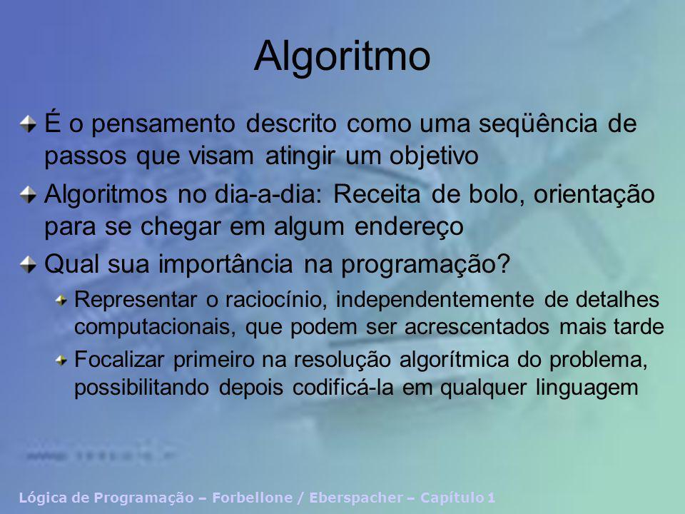 Algoritmo É o pensamento descrito como uma seqüência de passos que visam atingir um objetivo.