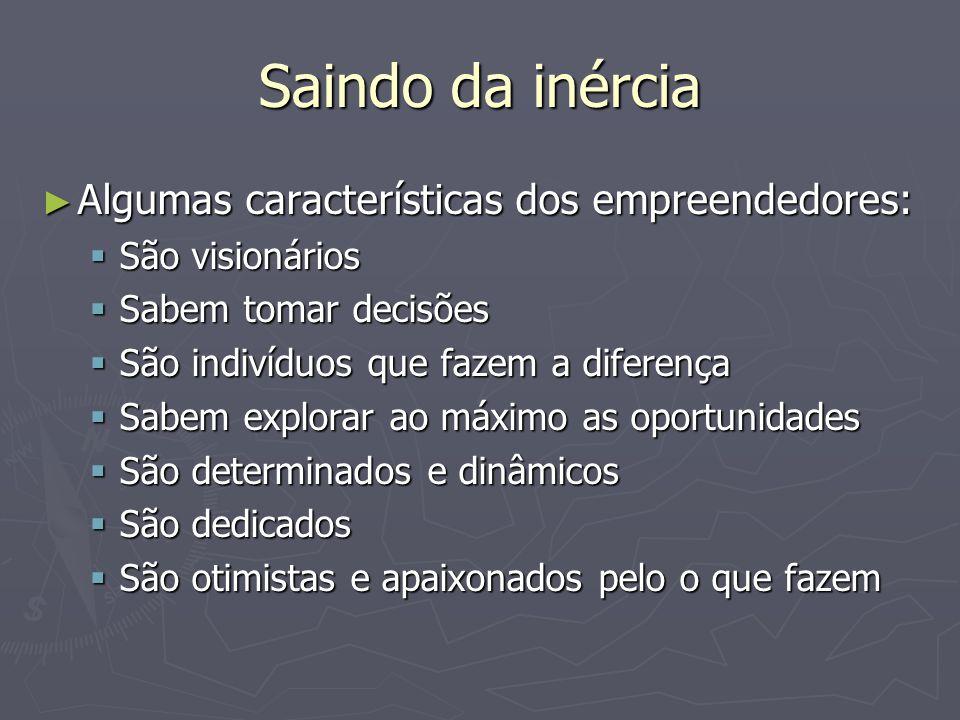 Saindo da inércia Algumas características dos empreendedores: