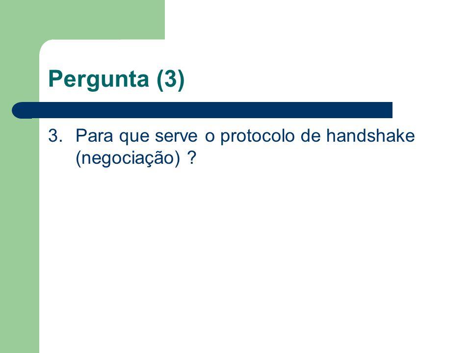 Pergunta (3) 3. Para que serve o protocolo de handshake (negociação)