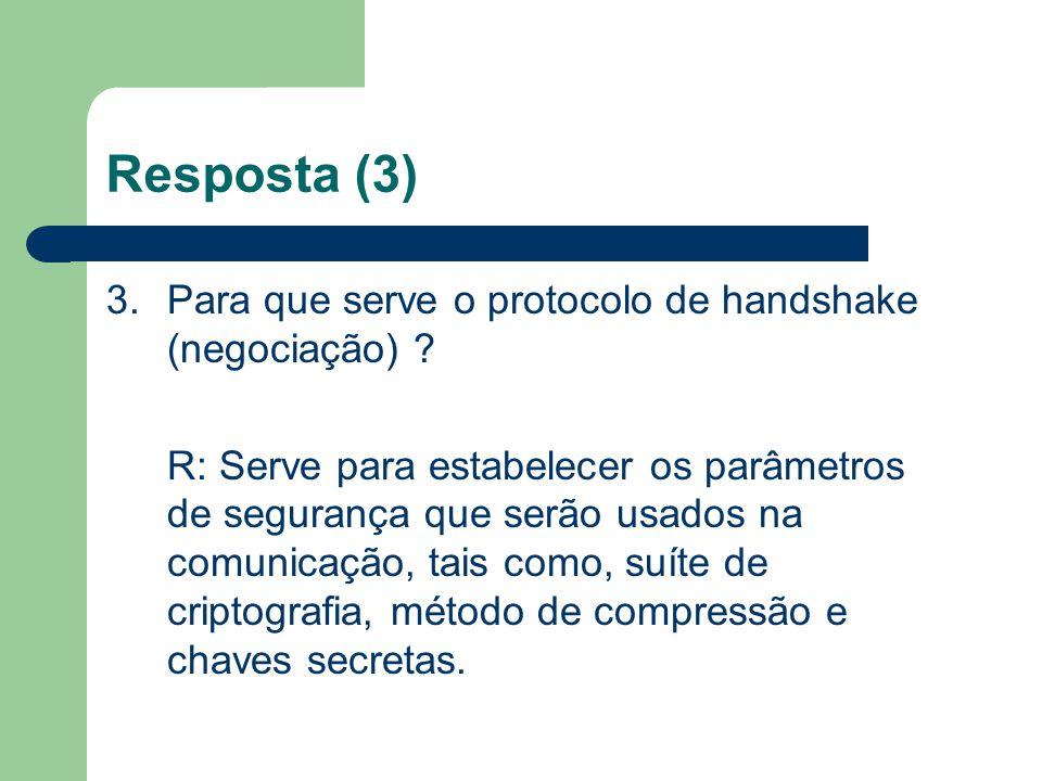 Resposta (3) 3. Para que serve o protocolo de handshake (negociação)