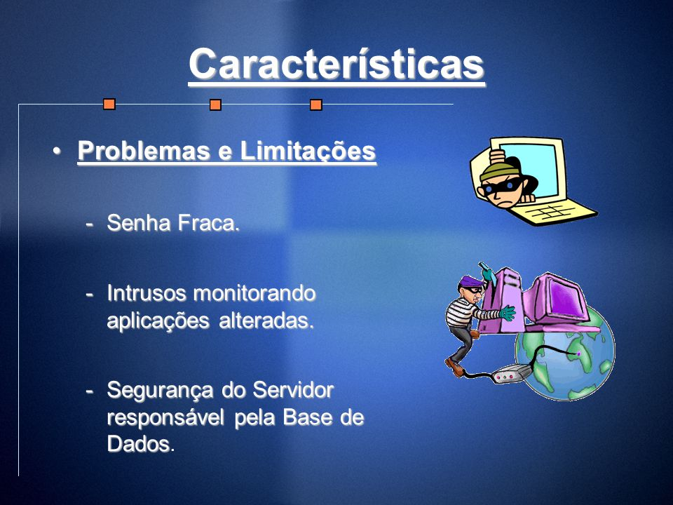 Características Problemas e Limitações Senha Fraca.