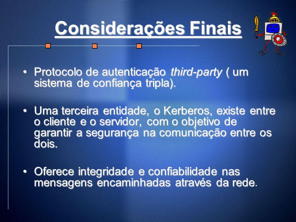 Considerações Finais Protocolo de autenticação third-party ( um sistema de confiança tripla).