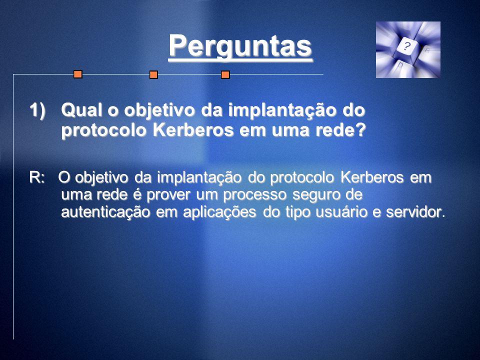 Perguntas Qual o objetivo da implantação do protocolo Kerberos em uma rede