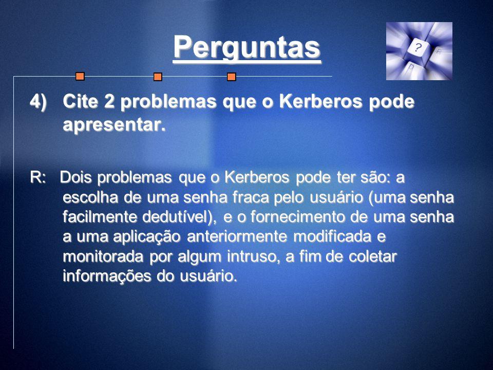 Perguntas Cite 2 problemas que o Kerberos pode apresentar.