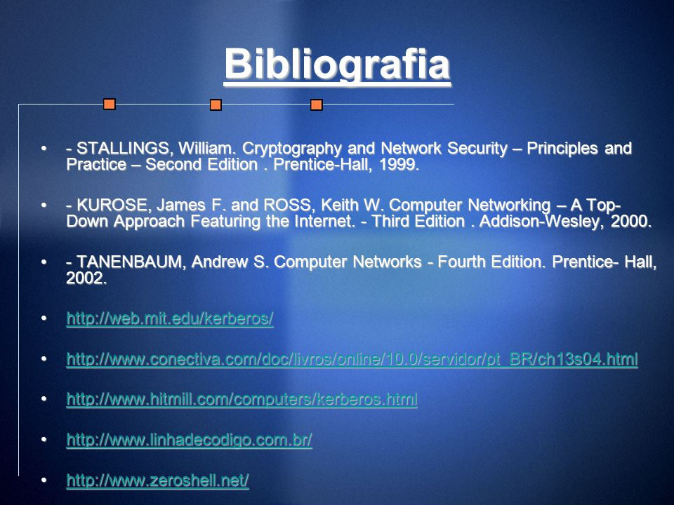 Bibliografia - STALLINGS, William. Cryptography and Network Security – Principles and Practice – Second Edition . Prentice-Hall, 1999.