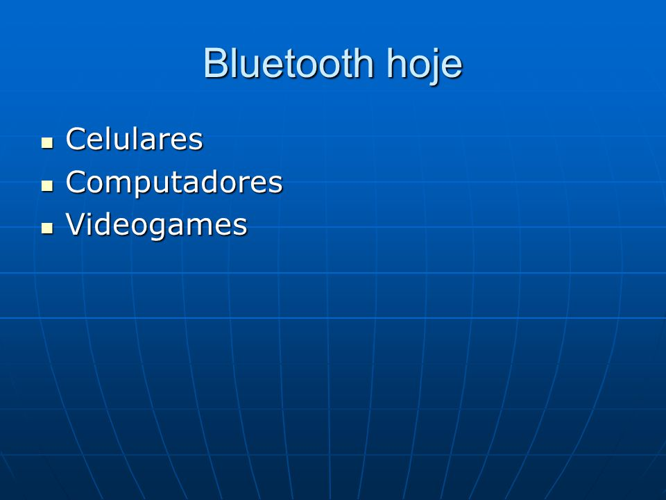 Bluetooth hoje Celulares Computadores Videogames