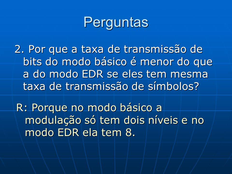 Perguntas 2. Por que a taxa de transmissão de bits do modo básico é menor do que a do modo EDR se eles tem mesma taxa de transmissão de símbolos