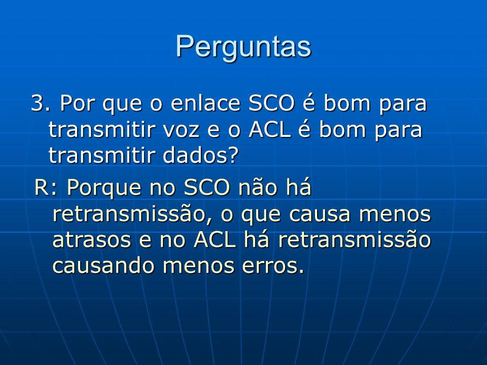 Perguntas 3. Por que o enlace SCO é bom para transmitir voz e o ACL é bom para transmitir dados