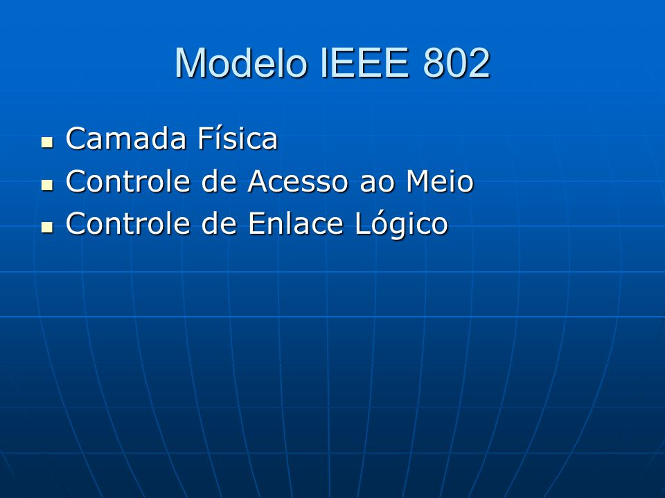 Modelo IEEE 802 Camada Física Controle de Acesso ao Meio