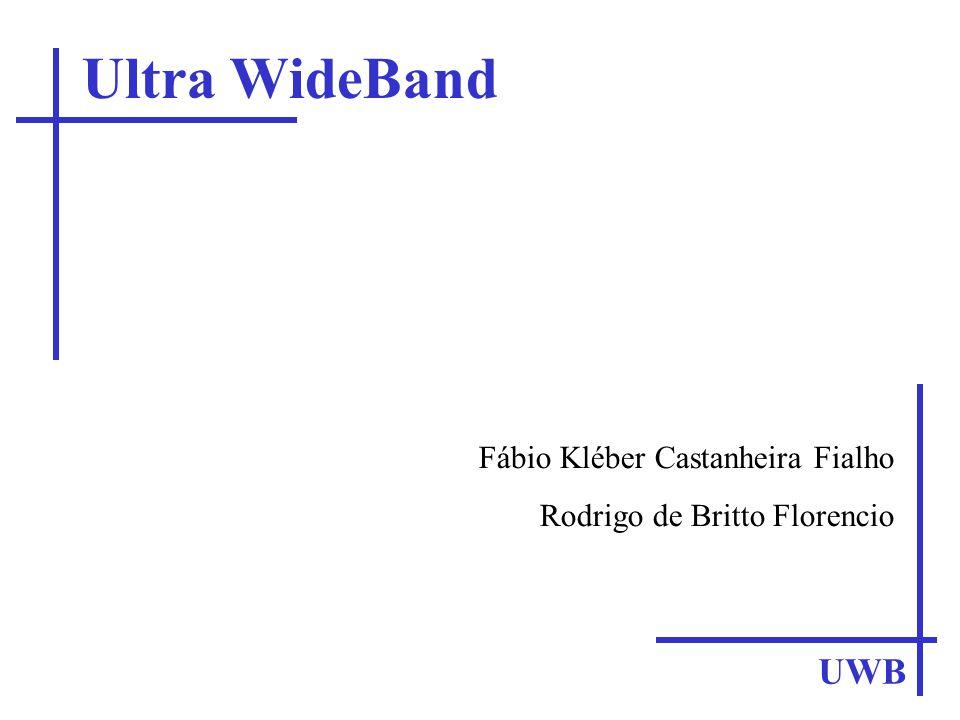 Ultra WideBand UWB Fábio Kléber Castanheira Fialho