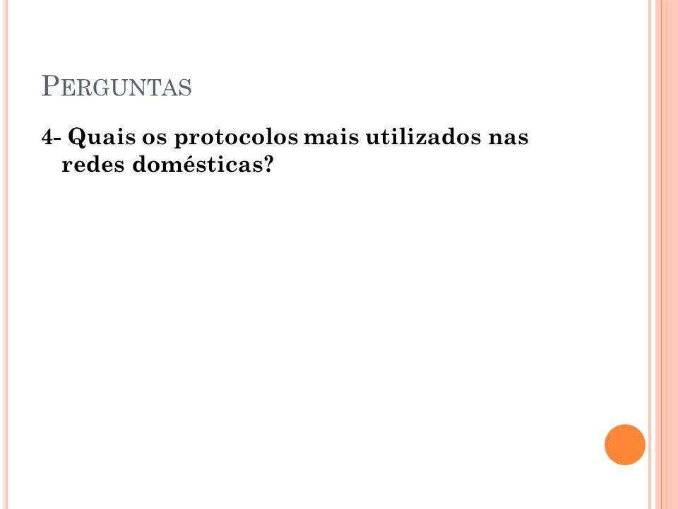 Perguntas 4- Quais os protocolos mais utilizados nas redes domésticas