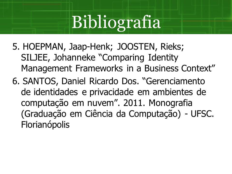 Bibliografia 5. HOEPMAN, Jaap-Henk; JOOSTEN, Rieks; SILJEE, Johanneke Comparing Identity Management Frameworks in a Business Context