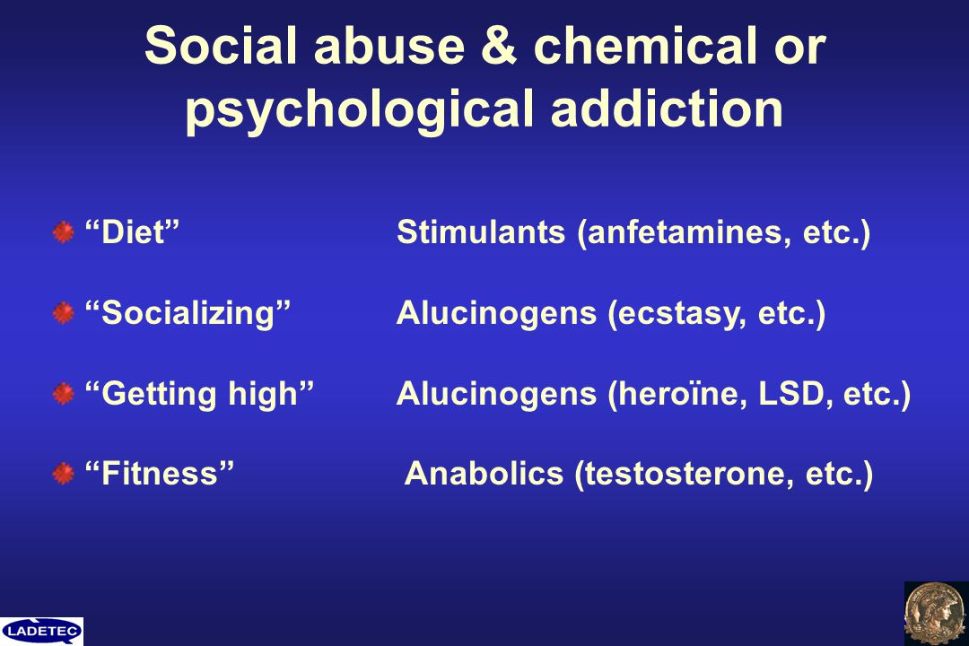 Social abuse & chemical or psychological addiction