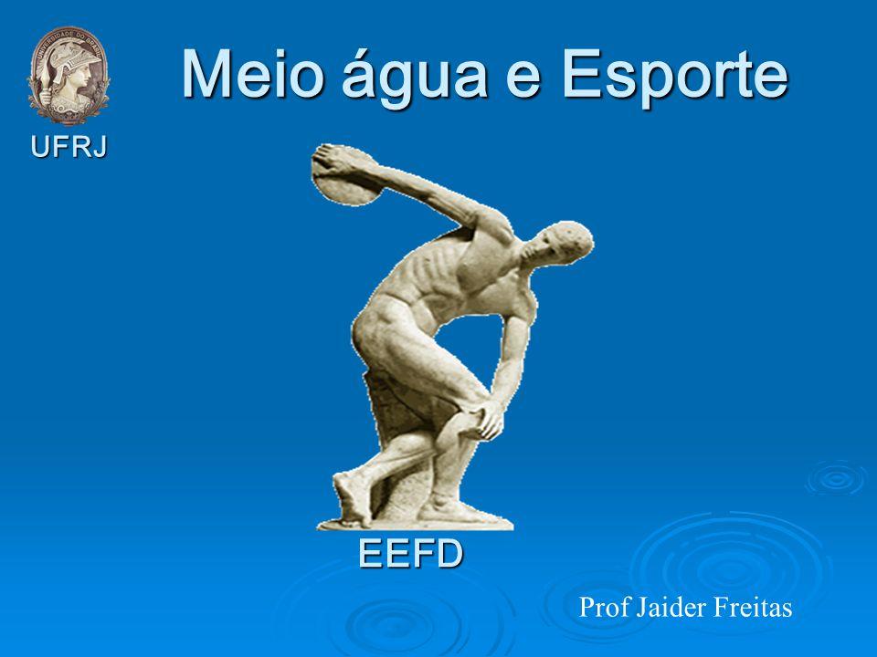 Meio água e Esporte UFRJ EEFD Prof Jaider Freitas