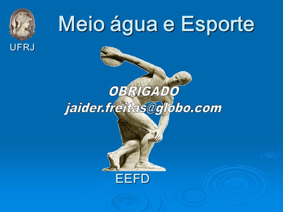 Meio água e Esporte UFRJ OBRIGADO jaider.freitas@globo.com EEFD