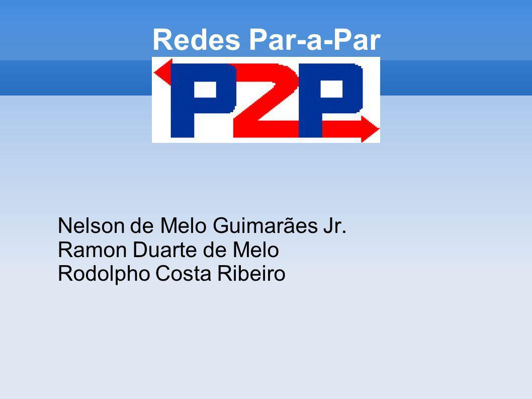 Redes Par-a-Par Nelson de Melo Guimarães Jr. Ramon Duarte de Melo