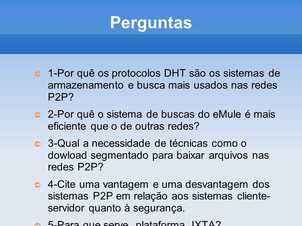Perguntas 1-Por quê os protocolos DHT são os sistemas de armazenamento e busca mais usados nas redes P2P