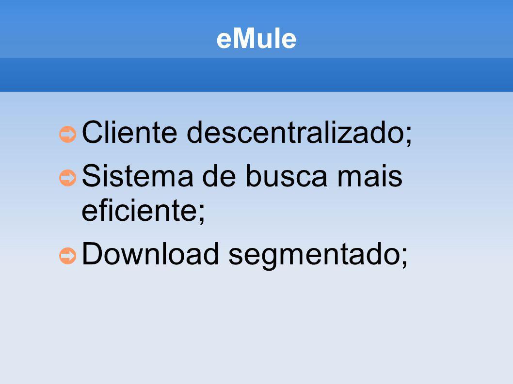Cliente descentralizado; Sistema de busca mais eficiente;