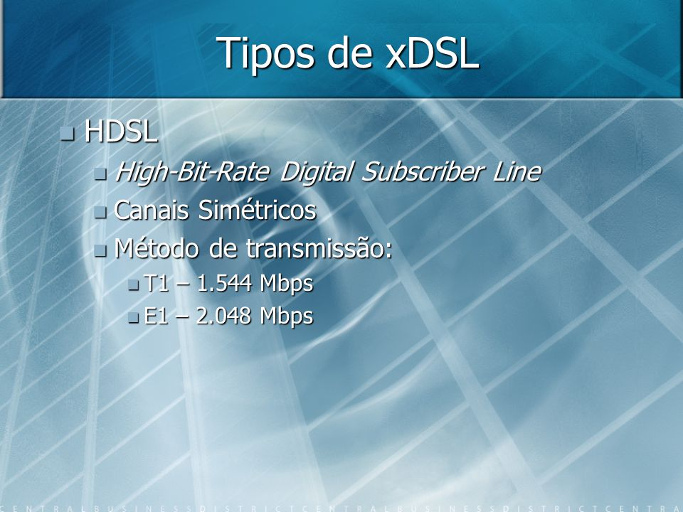 Tipos de xDSL HDSL High-Bit-Rate Digital Subscriber Line