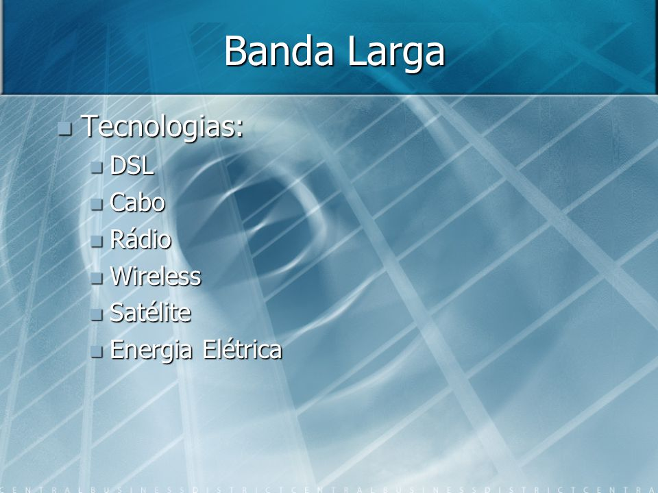 Banda Larga Tecnologias: DSL Cabo Rádio Wireless Satélite