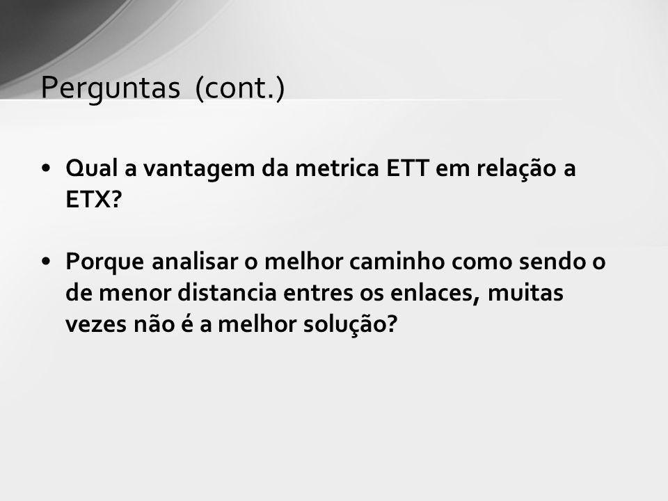Perguntas (cont.) Qual a vantagem da metrica ETT em relação a ETX