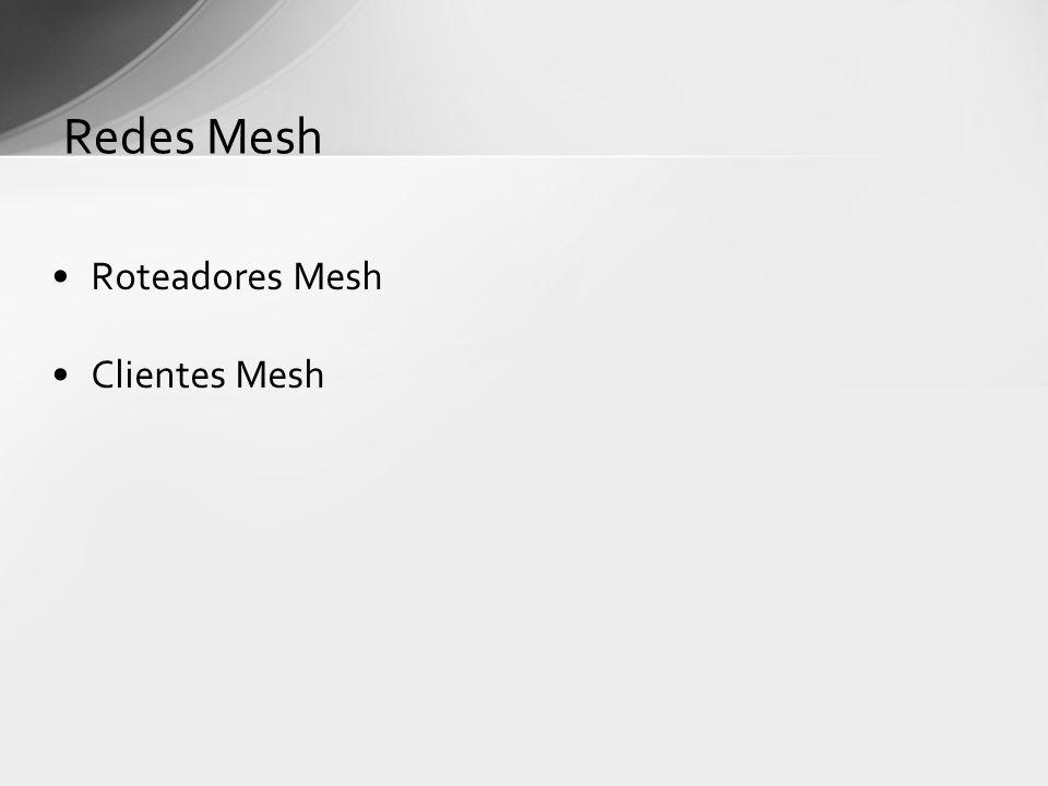 Redes Mesh Roteadores Mesh Clientes Mesh