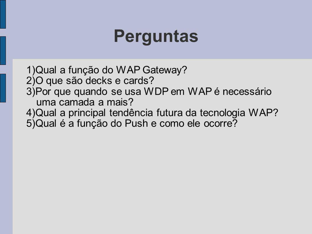 Perguntas 1)Qual a função do WAP Gateway 2)O que são decks e cards