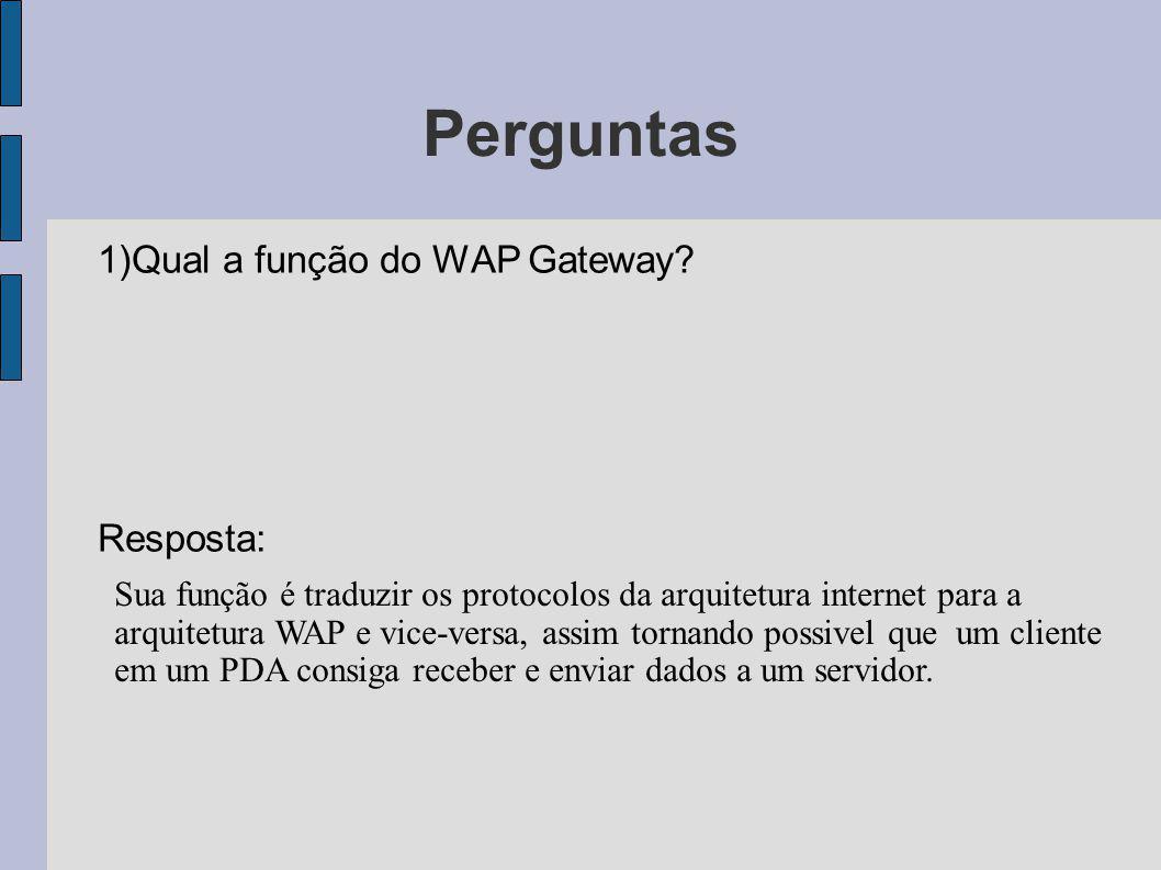 Perguntas 1)Qual a função do WAP Gateway Resposta: