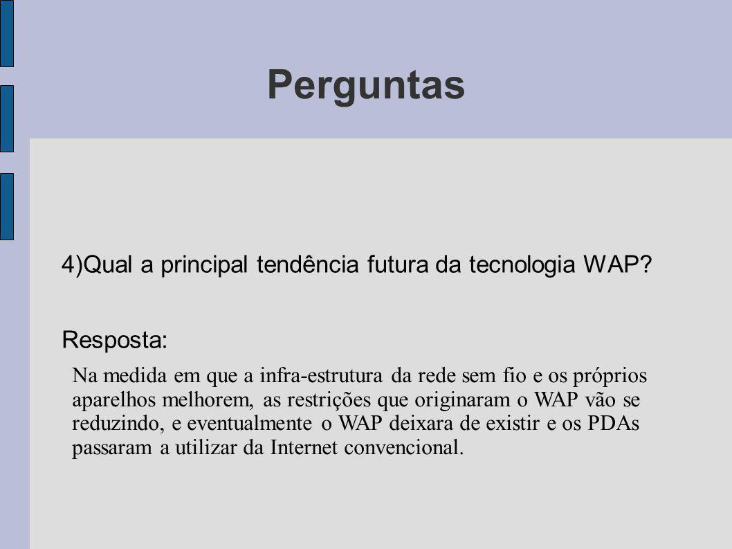 Perguntas 4)Qual a principal tendência futura da tecnologia WAP