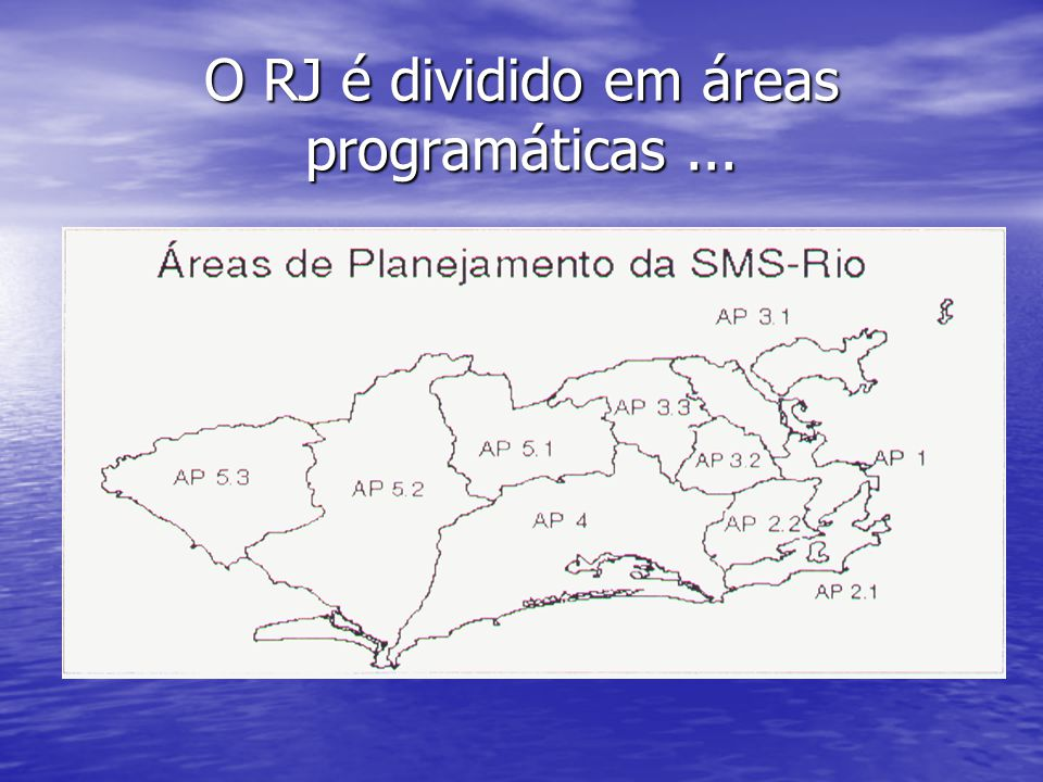O RJ é dividido em áreas programáticas ...