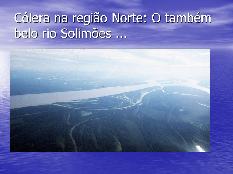 Cólera na região Norte: O também belo rio Solimões ...
