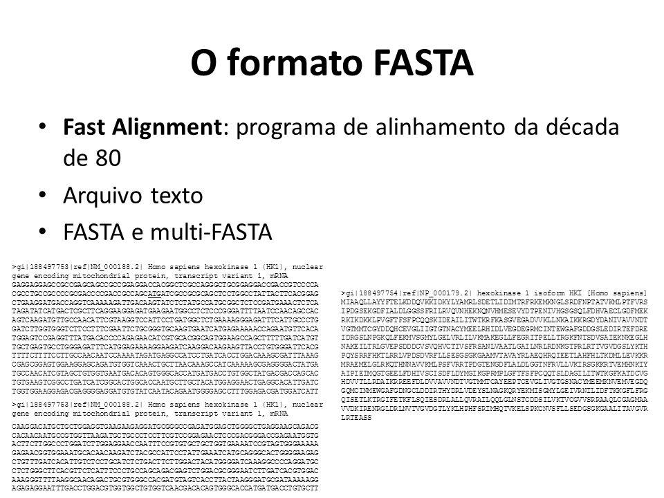 O formato FASTA Fast Alignment: programa de alinhamento da década de 80. Arquivo texto. FASTA e multi-FASTA.