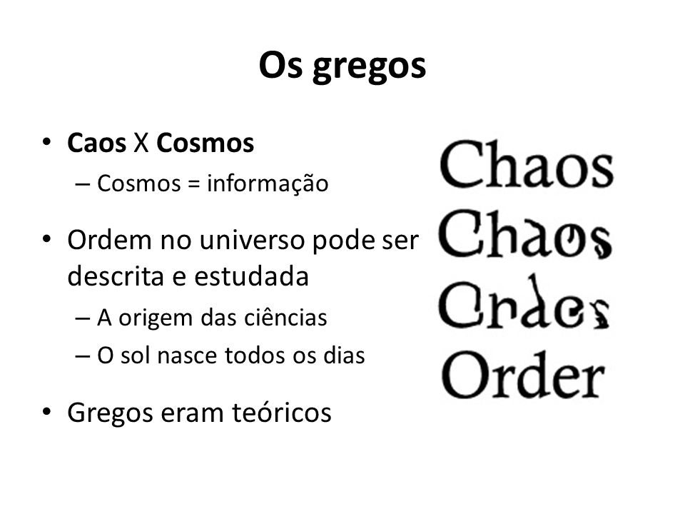 Os gregos Caos X Cosmos Ordem no universo pode ser descrita e estudada