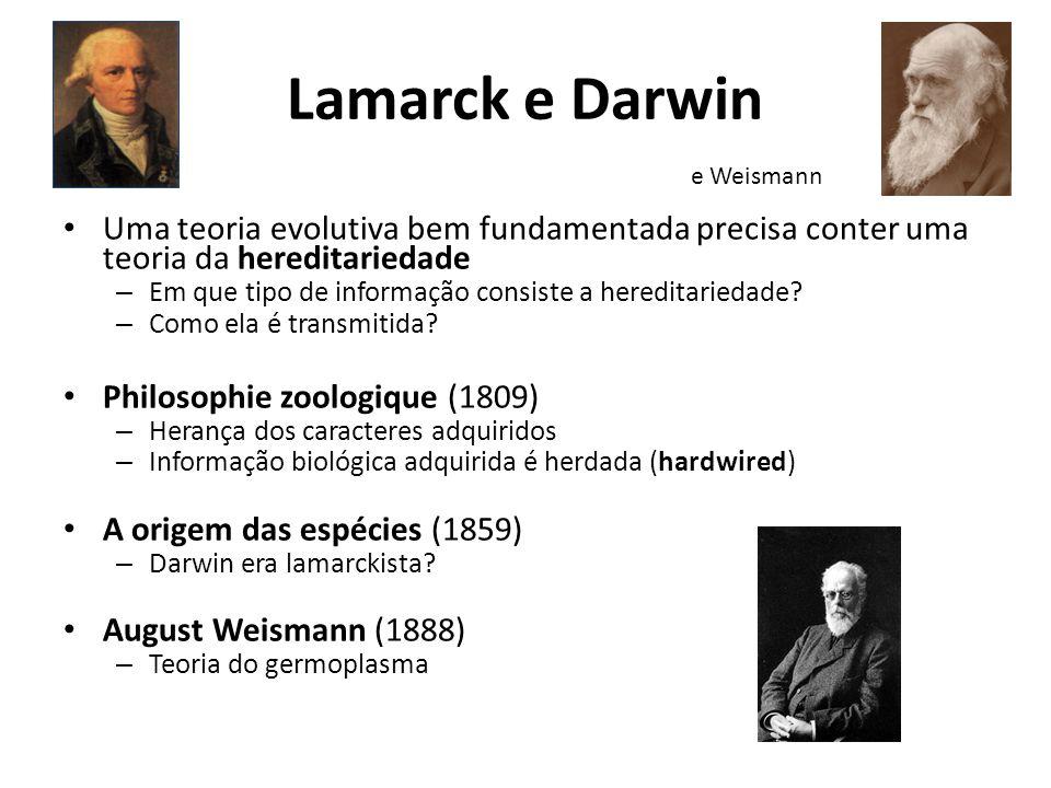 Lamarck e Darwin e Weismann. Uma teoria evolutiva bem fundamentada precisa conter uma teoria da hereditariedade.