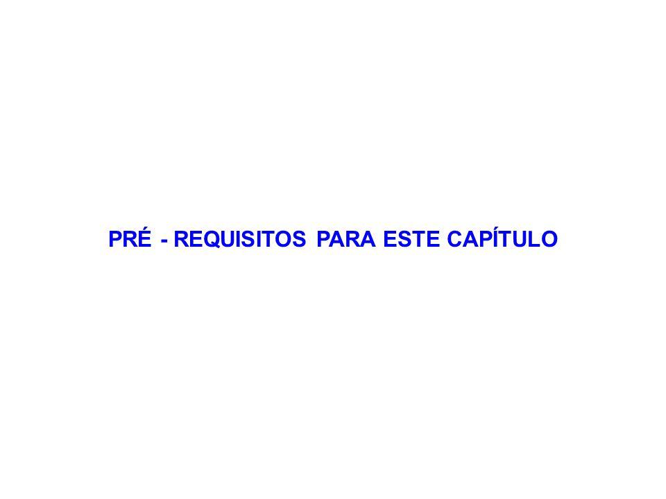 PRÉ - REQUISITOS PARA ESTE CAPÍTULO
